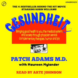 Gesundheit!: Bringing Good Health to You, the Medical System, and Society through Physician Service, Complementary Therapies, Humor, and Joy (Unabridged) audiobook