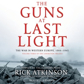 The Guns at Last Light: The War in Western Europe, 1944-1945 (Unabridged) - Rick Atkinson mp3 listen download