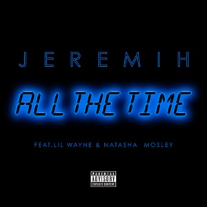 All the Time (feat. Lil Wayne & Natasha Mosley) - Single Mp3 Download