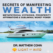 Manifesting Wealth: Metaphysical Hypnosis, Prosperity Affirmations and Subliminal Money Power - Dr. Matthew Cohn - Dr. Matthew Cohn