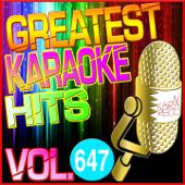 Greatest Karaoke Hits, Vol. 647 (Karaoke Version)