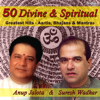 Divine and Spiritual - 50 Greatest Hits - Aartis, Bhajans & Mantras