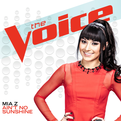 Ain't No Sunshine (The Voice Performance) - Mia Z song