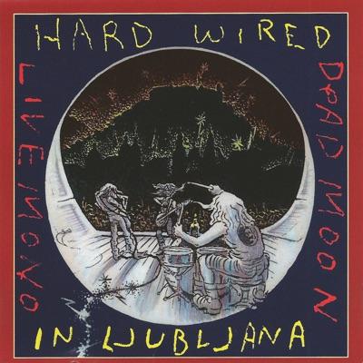Hard Wired in Ljubljana (Live) - Dead Moon