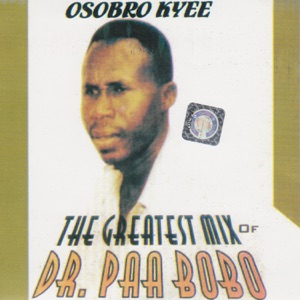 Osobro Kyee: The Greatest Mix of Dr. Paa Bobo