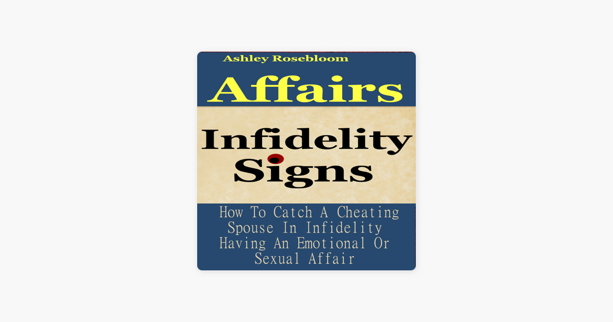 Infidelity Signs: How to Catch a Cheating Spouse in Infidelity Having an  Emotional or Sexual Affair (Unabridged)