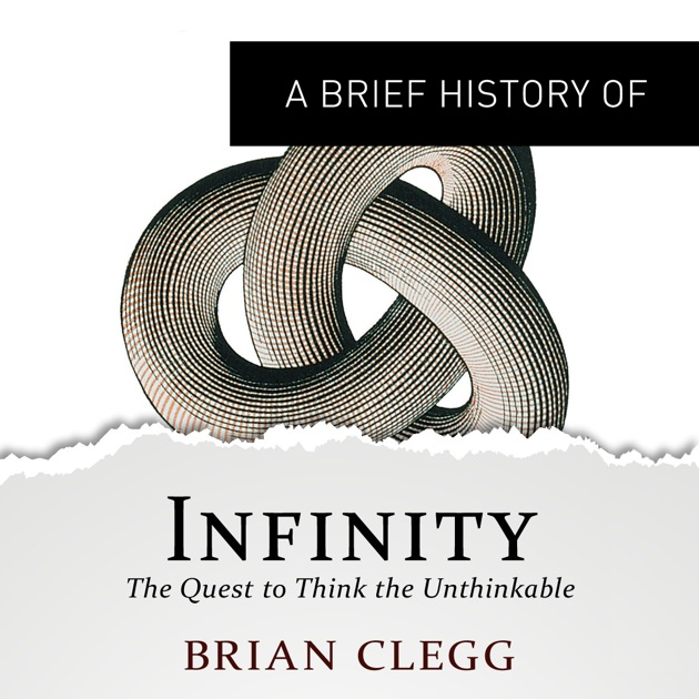 A Brief History Of Infinity The Quest To Think The Unthinkable