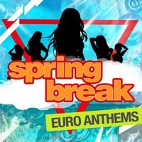 Spring Break - Euro Anthems