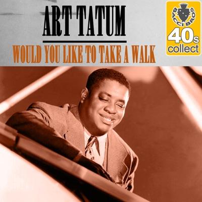 Would You Like to Take a Walk (Remastered) - Single - Art Tatum