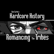 Episode 4 - Romancing the Tribes (feat. Dan Carlin) - Dan Carlin's Hardcore History - Dan Carlin's Hardcore History