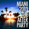 Miami 2013 - The Afterparty - Various Artists
