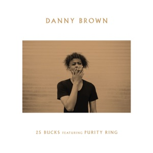 Danny Brown - 25 Bucks feat. Purity Ring