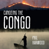 Phil Harwood - Canoeing the Congo: First Source to Sea Descent of the Congo River (Unabridged) artwork