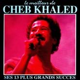 Le meilleur de Cheb Khaled (Ses 13 plus grands succès)