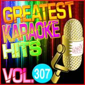 Greatest Karaoke Hits, Vol. 307 (Karaoke Version)