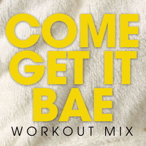 Power Music Workout - Come Get It Bae (Extended Workout Mix)