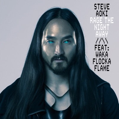 Rage the Night Away (feat. Waka Flocka Flame) - Single - Steve Aoki