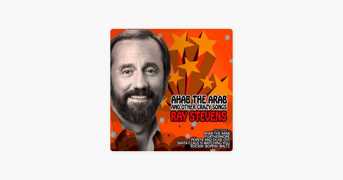 Ahab The Arab And Other Crazy Songs By Ray Stevens On Apple Music