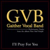I'll Pray For You (Performance Tracks) - Single, Gaither Vocal Band
