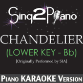 Chandelier (Lower Key - Bb) [Originally Performed By Sia] [Piano Karaoke Version]