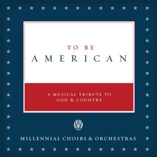 To Be American – Brett Stewart & Millennial Choirs & Orchestras