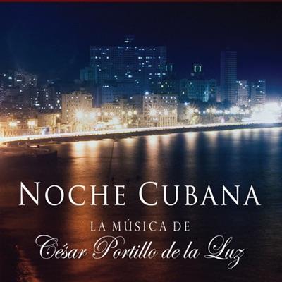 Noche Cubana, la Música de - César Portillo de la Luz