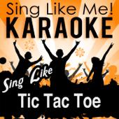 Sing Like Tic Tac Toe (Karaoke Version)