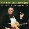 Det Var En Torsdag Aften - Kim Larsen & Kjukken