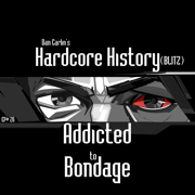Episode 26 - (Blitz) Addicted to Bondage (feat. Dan Carlin) - Dan Carlin's Hardcore History - Dan Carlin's Hardcore History