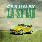 Cas Haley - La Dah