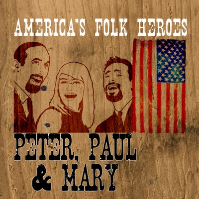American Folk Heroes - Peter, Paul And Mary - Peter Paul and Mary