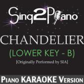 Chandelier (Lower Key - B) [Originally Performed By Sia] [Piano Karaoke Version]