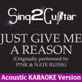 Just Give Me a Reason (Originally Performed By P!nk & Nate Ruess) [Acoustic Karaoke Version]