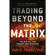 Van Tharp - Trading Beyond the Matrix: The Red Pill for Traders and Investors (Unabridged)