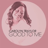 Carolyn Traylor - Good to Me