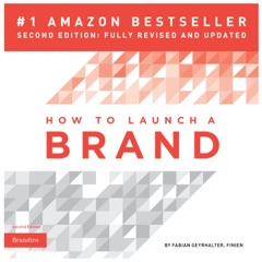 How to Launch a Brand: Your Step-by-Step Guide to Crafting a Brand: From Positioning to Naming and Brand Identity (Unabridged)