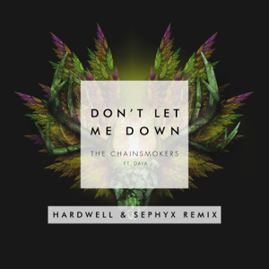 The Chainsmokers - Don't Let Me Down feat. Daya [Hardwell & Sephyx Remix]