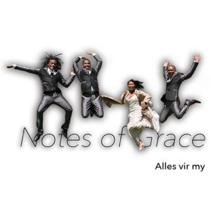Notes Of Grace - Alles Vir My