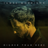 Higher Than Here (Deluxe) - James Morrison