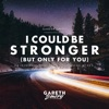I Could Be Stronger (But Only for You) - Single