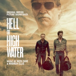 Hell Or High Water (Original Motion Picture Soundtrack) - Nick Cave & Warren Ellis Album Cover
