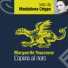 L'opera al nero: Letto da Maddalena Crippa - Marguerite Yourcenar