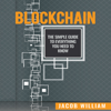 Jacob William - Blockchain: The Simple Guide to Everything You Need to Know (Unabridged)  artwork