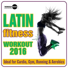 Latin Fitness Workout 2016 (Ideal for Cardio, Gym, Running & Aerobics)