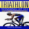 Dan Golding - Triathlon: Winning at 70.3: How to Dominate the Middle Distance (Unabridged) artwork