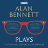 Alan Bennett - Alan Bennett: Plays: BBC Radio dramatisations  artwork