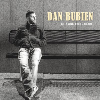 Grinding These Gears - Dan Bubien album