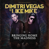 Dimitri Vegas & Like Mike Bringing Home the Madness