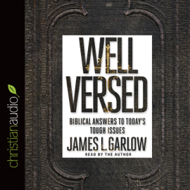 Well Versed: Biblical Answers to Today's Tough Issues (Unabridged) audiobook