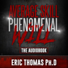 Average Skill Phenomenal Will (The Audio Book) - Eric Thomas